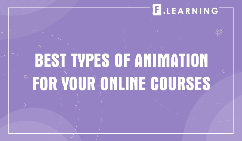 Best types of animation for your online courses