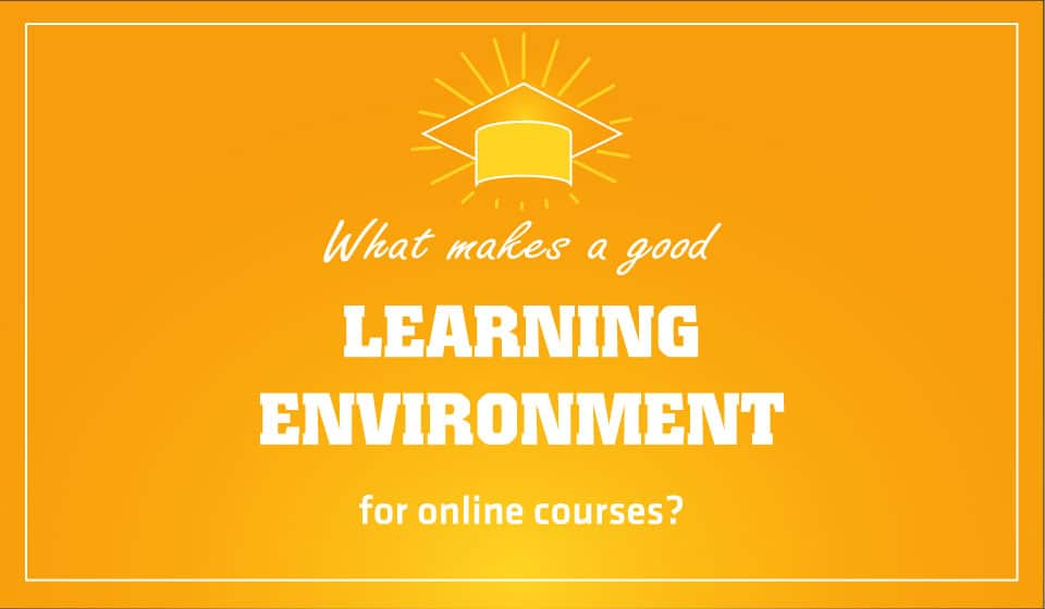 What makes a good learning environment for online courses?