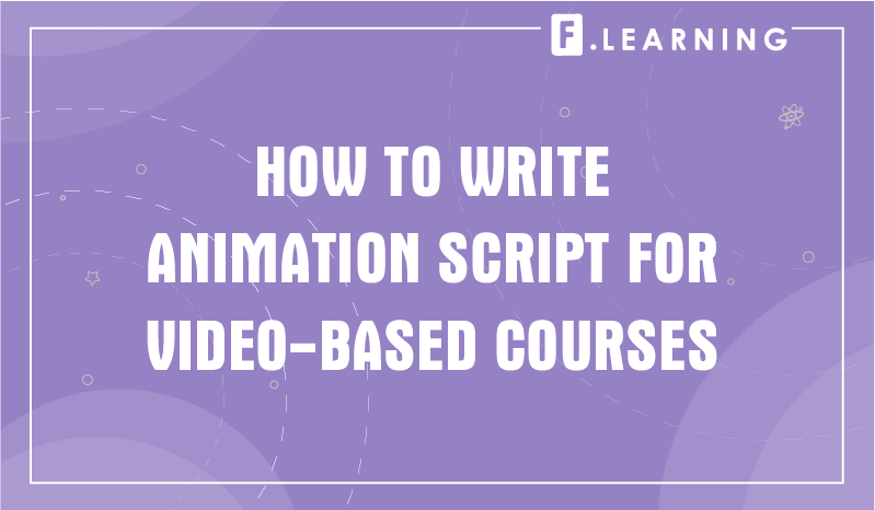 How to Write Animation Script for Video-based Courses