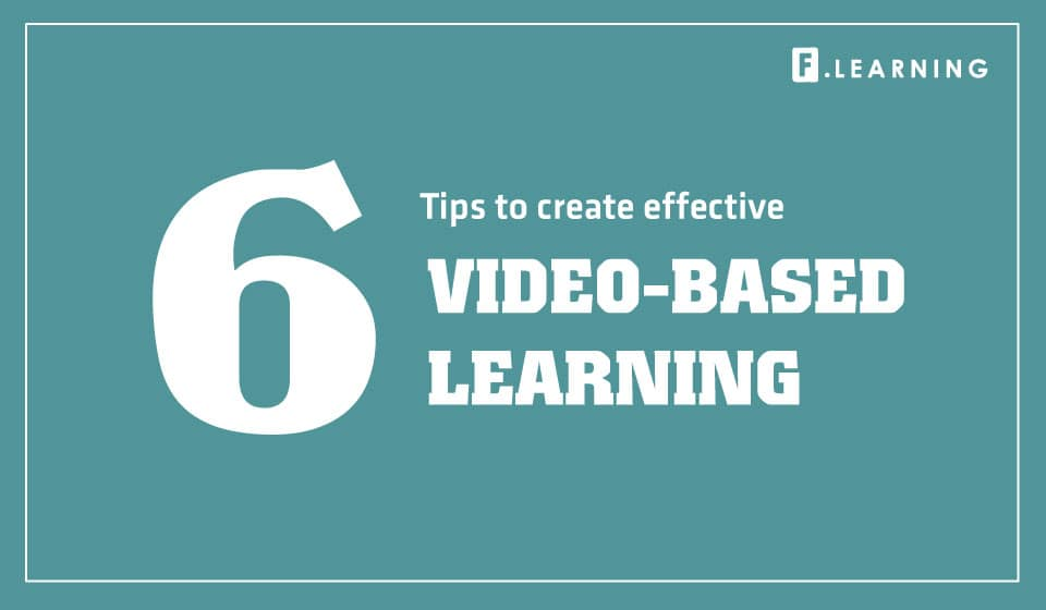 6 tips to create effective video-based learning