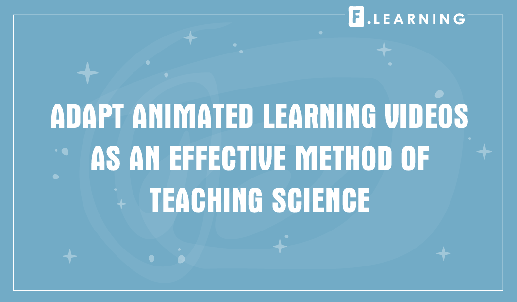 Adapt animated learning videos as effective method of teaching science