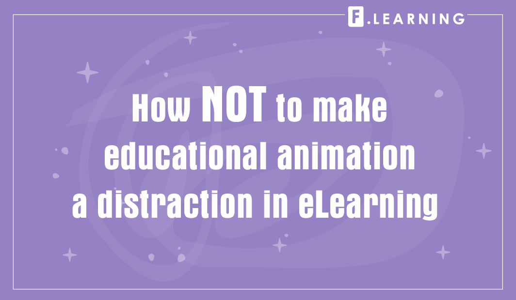 How NOT to make educational animation a distraction in eLearning